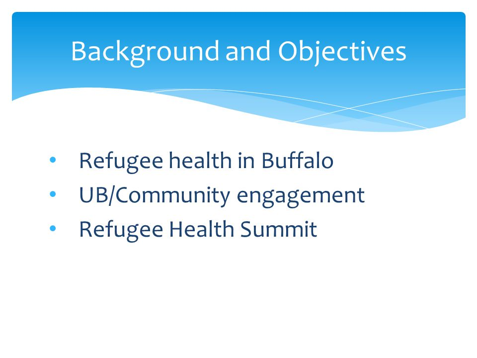 Background and Objectives Refugee health in Buffalo UB/Community engagement Refugee Health Summit