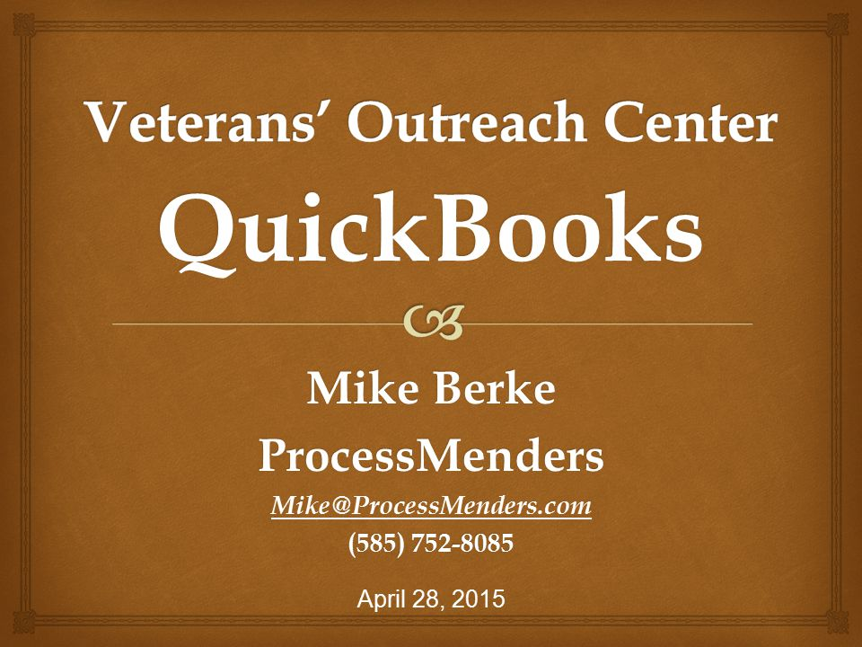 QuickBooks Mike Berke ProcessMenders Mike@ProcessMenders.com (585) 752-8085 April 28, 2015
