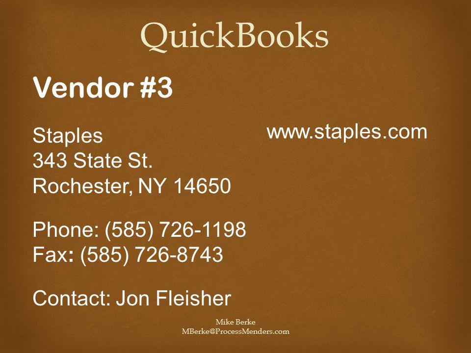 Mike Berke MBerke@ProcessMenders.com QuickBooks Vendor #3 Staples 343 State St. Rochester, NY 14650 Phone: (585) 726-1198 Fax: (585) 726-8743 Contact: