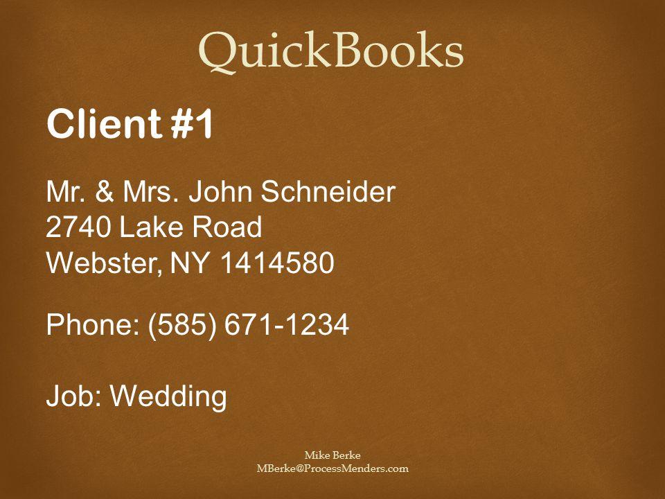 Mike Berke MBerke@ProcessMenders.com QuickBooks Client #1 Mr. & Mrs. John Schneider 2740 Lake Road Webster, NY 1414580 Phone: (585) 671-1234 Job: Wedd