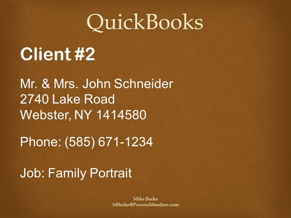 Mike Berke MBerke@ProcessMenders.com QuickBooks Client #2 Mr. & Mrs. John Schneider 2740 Lake Road Webster, NY 1414580 Phone: (585) 671-1234 Job: Fami
