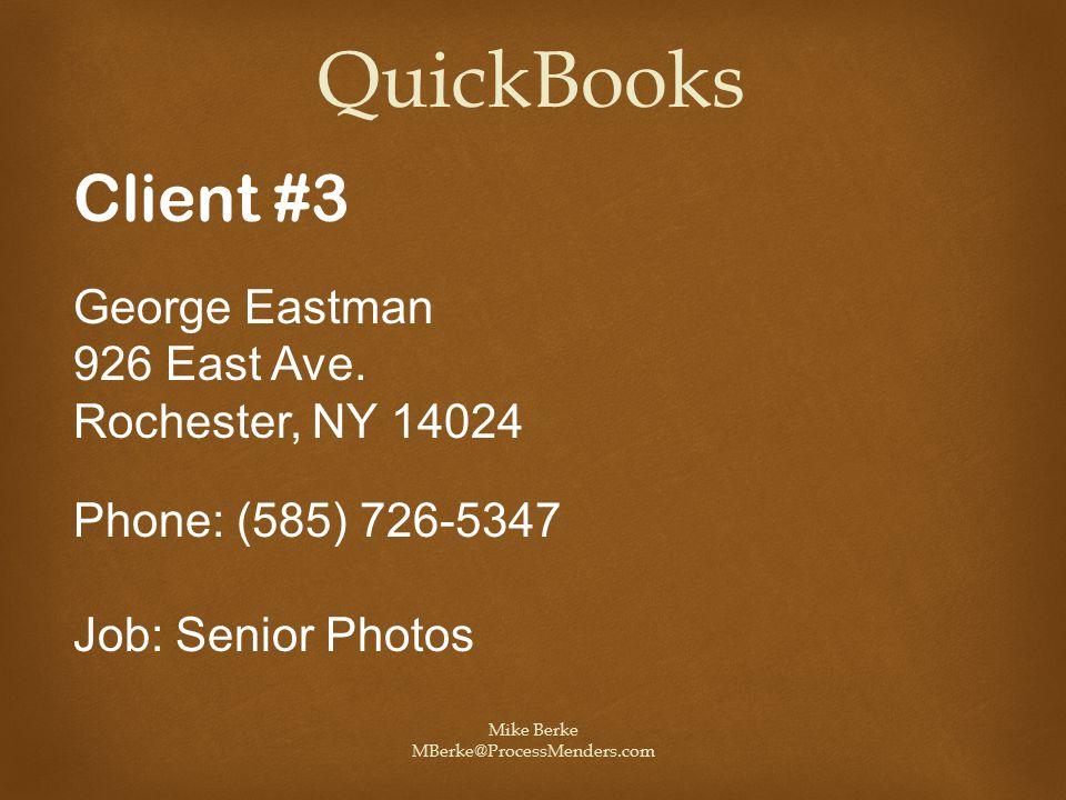 Mike Berke MBerke@ProcessMenders.com QuickBooks Client #3 George Eastman 926 East Ave. Rochester, NY 14024 Phone: (585) 726-5347 Job: Senior Photos