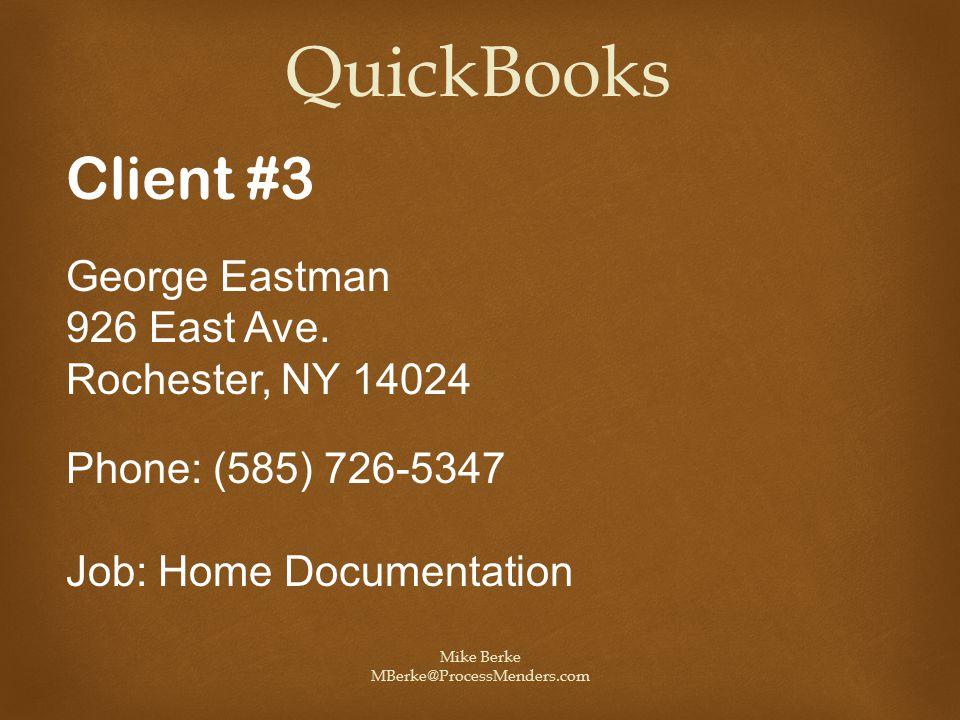 Mike Berke MBerke@ProcessMenders.com QuickBooks Client #3 George Eastman 926 East Ave. Rochester, NY 14024 Phone: (585) 726-5347 Job: Home Documentati