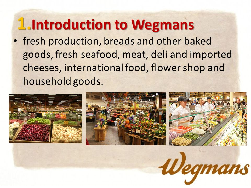 1. Introduction to Wegmans fresh production, breads and other baked goods, fresh seafood, meat, deli and imported cheeses, international food, flower
