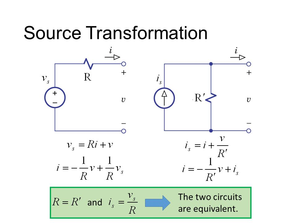 The two circuits are equivalent. and