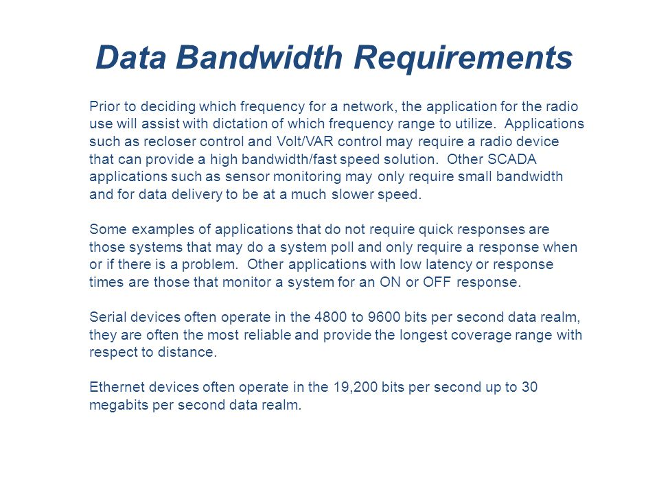 Data Bandwidth Requirements Prior to deciding which frequency for a network, the application for the radio use will assist with dictation of which frequency range to utilize.