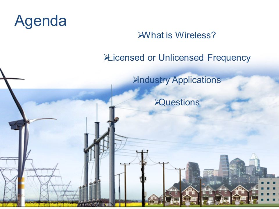 Agenda  What is Wireless  Licensed or Unlicensed Frequency  Industry Applications  Questions