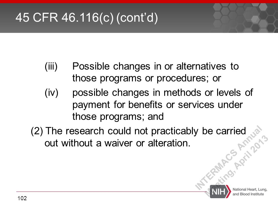 (iii) Possible changes in or alternatives to those programs or procedures; or (iv)possible changes in methods or levels of payment for benefits or services under those programs; and (2) The research could not practicably be carried out without a waiver or alteration.