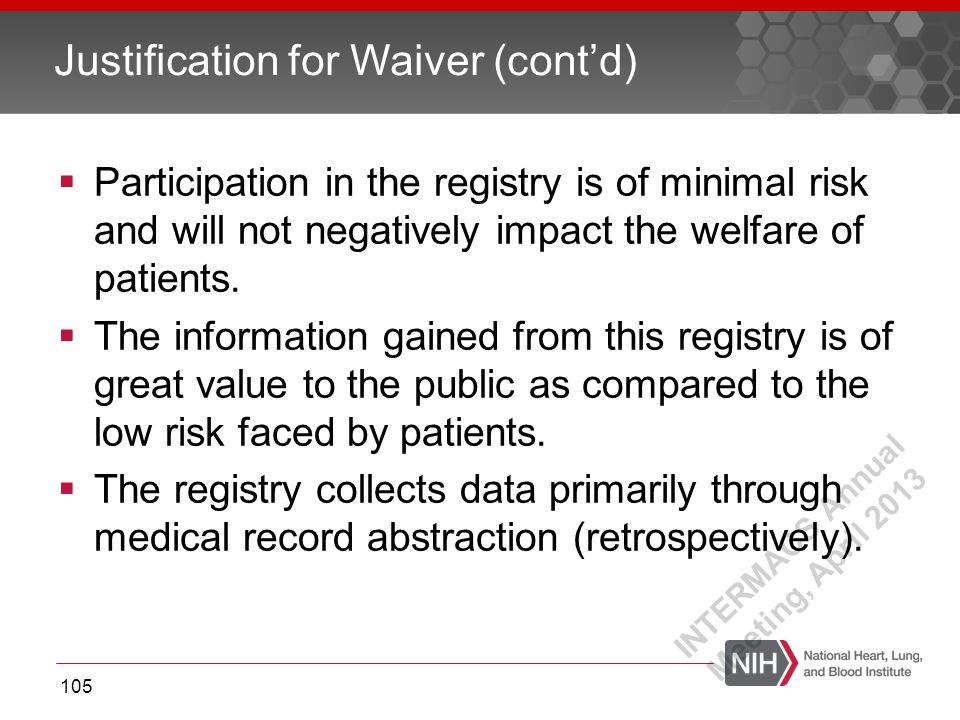 Participation in the registry is of minimal risk and will not negatively impact the welfare of patients.  The information gained from this registry