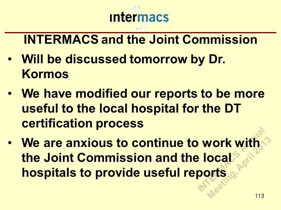 INTERMACS and the Joint Commission Will be discussed tomorrow by Dr. Kormos We have modified our reports to be more useful to the local hospital for t
