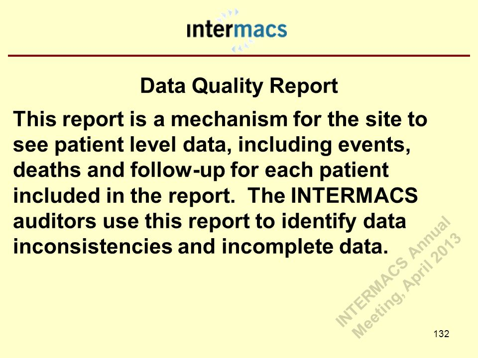 Data Quality Report This report is a mechanism for the site to see patient level data, including events, deaths and follow-up for each patient included in the report.