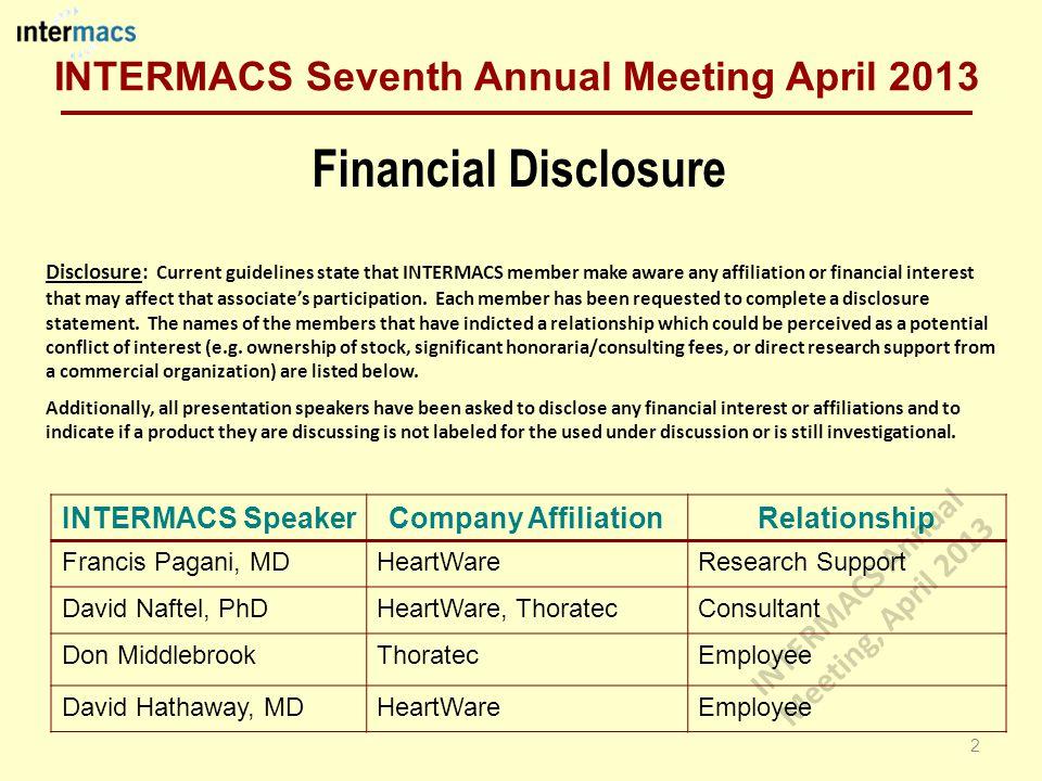 Financial Disclosure INTERMACS SpeakerCompany AffiliationRelationship Francis Pagani, MDHeartWareResearch Support David Naftel, PhDHeartWare, Thoratec