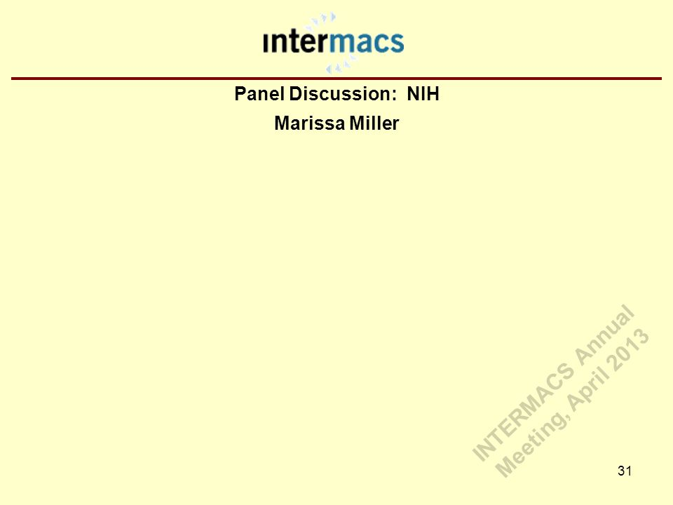 Panel Discussion: NIH Marissa Miller 31 INTERMACS Annual Meeting, April 2013