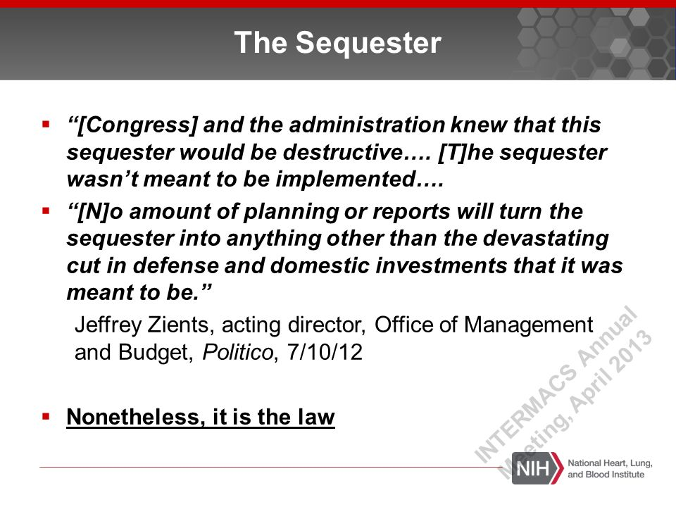 """The Sequester  """"[Congress] and the administration knew that this sequester would be destructive…. [T]he sequester wasn't meant to be implemented…. """