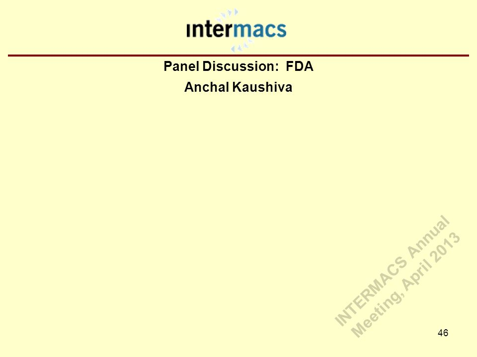Panel Discussion: FDA Anchal Kaushiva 46 INTERMACS Annual Meeting, April 2013