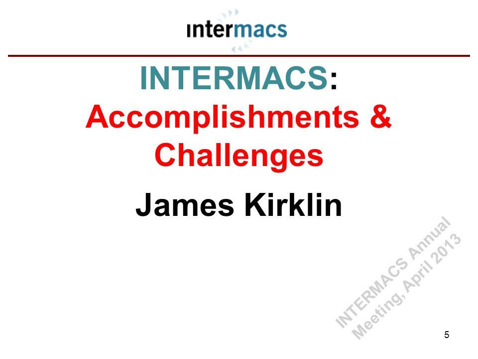 INTERMACS: Accomplishments & Challenges James Kirklin 5 INTERMACS Annual Meeting, April 2013