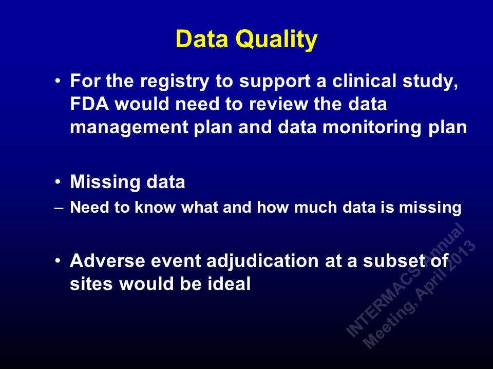 Data Quality For the registry to support a clinical study, FDA would need to review the data management plan and data monitoring plan Missing data –Ne