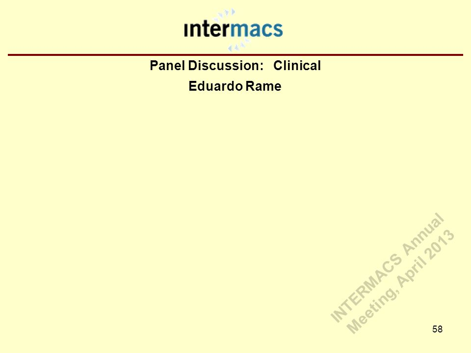 Panel Discussion: Clinical Eduardo Rame 58 INTERMACS Annual Meeting, April 2013
