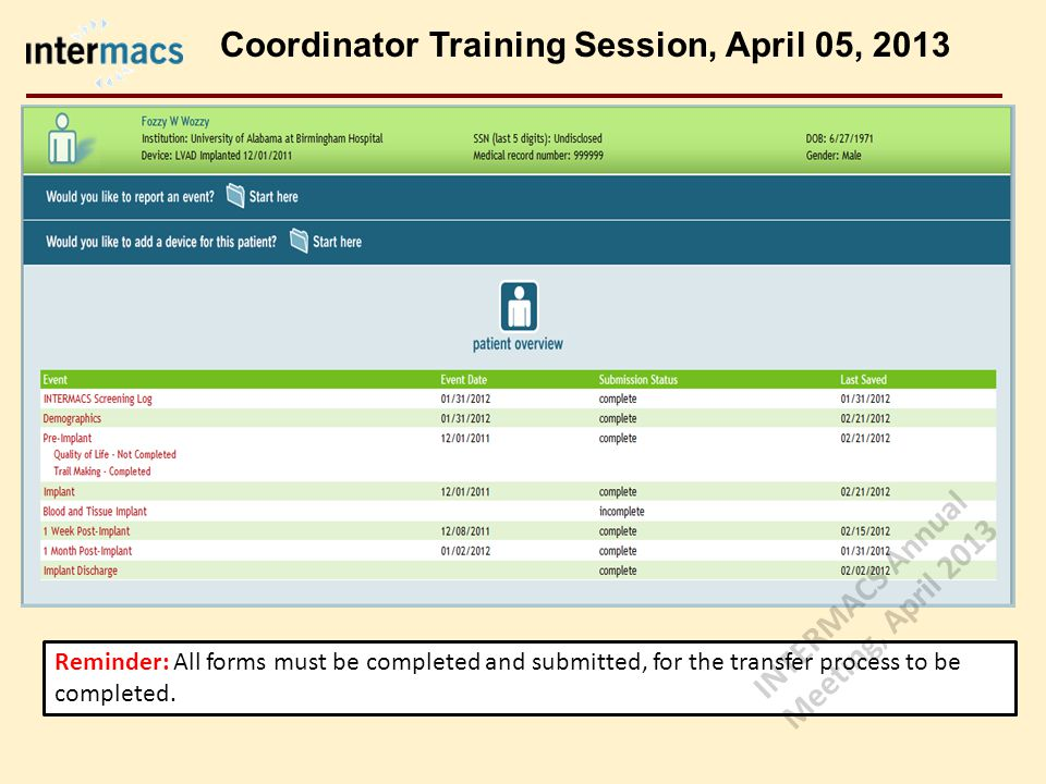 Reminder: All forms must be completed and submitted, for the transfer process to be completed. Coordinator Training Session, April 05, 2013 INTERMACS