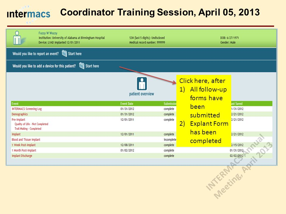 Click here, after 1)All follow-up forms have been submitted 2)Explant Form has been completed Coordinator Training Session, April 05, 2013 INTERMACS A