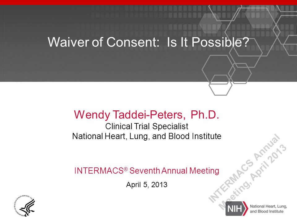 Waiver of Consent: Is It Possible. Wendy Taddei-Peters, Ph.D.