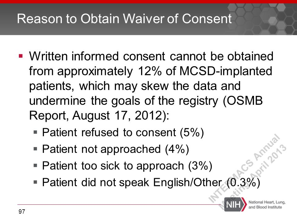  Written informed consent cannot be obtained from approximately 12% of MCSD-implanted patients, which may skew the data and undermine the goals of th
