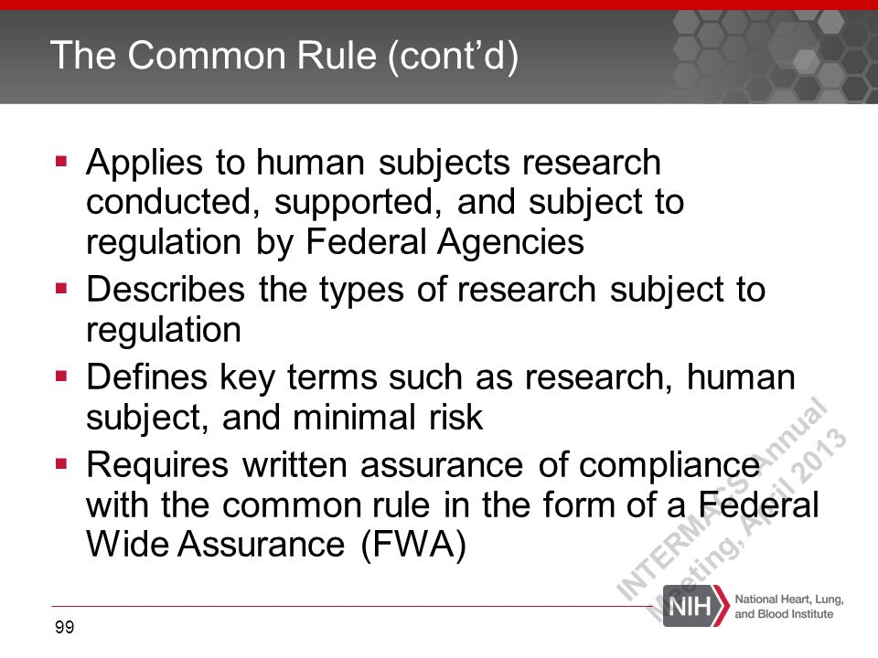  Applies to human subjects research conducted, supported, and subject to regulation by Federal Agencies  Describes the types of research subject to
