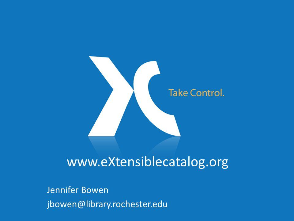 www.eXtensiblecatalog.org Jennifer Bowen jbowen@library.rochester.edu