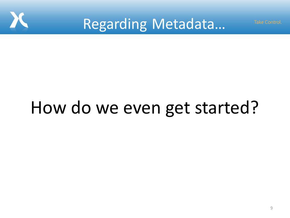 Regarding Metadata… How do we even get started 9