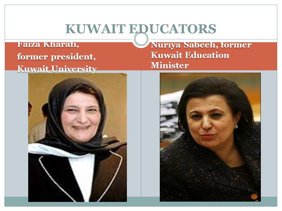 KUWAIT EDUCATORS Faiza Kharafi, former president, Kuwait University Faiza Kharafi, former president, Kuwait University Nuriya Sabeeh, former Kuwait Education Minister