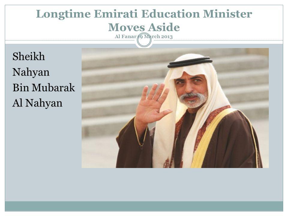 Longtime Emirati Education Minister Moves Aside Al Fanar 19 March 2013 Sheikh Nahyan Bin Mubarak Al Nahyan