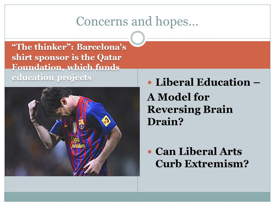 The thinker : Barcelona s shirt sponsor is the Qatar Foundation, which funds education projects Liberal Education – A Model for Reversing Brain Drain.