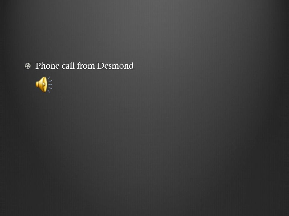 Phone call from Desmond