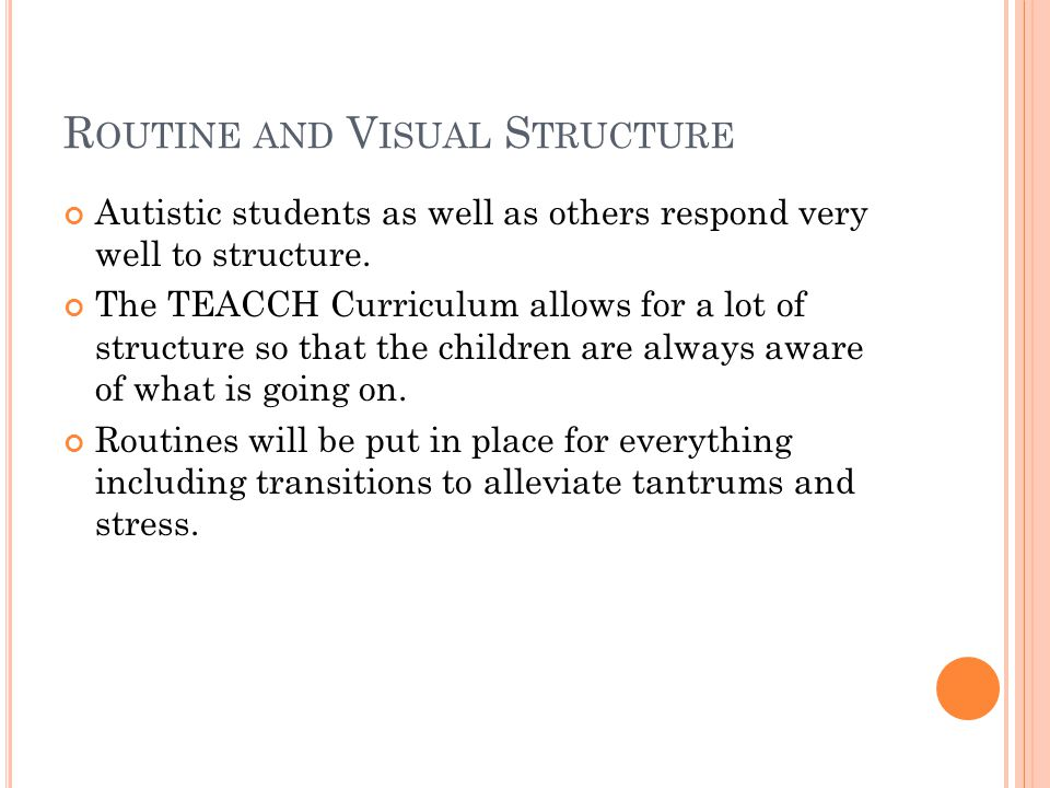 R OUTINE AND V ISUAL S TRUCTURE Autistic students as well as others respond very well to structure.
