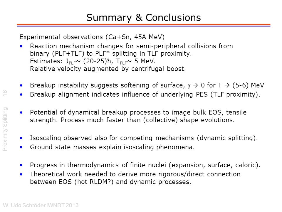Summary & Conclusions Experimental observations (Ca+Sn, 45A MeV) Reaction mechanism changes for semi-peripheral collisions from binary (PLF+TLF) to PLF* splitting in TLF proximity.