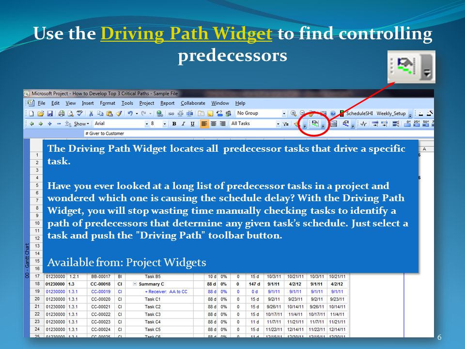 Use the Driving Path Widget to find controlling predecessorsDriving Path Widget 6 The Driving Path Widget locates all predecessor tasks that drive a s