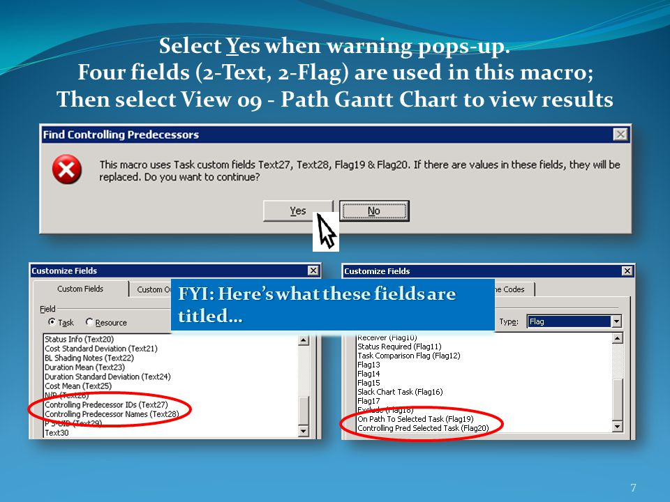 Select Yes when warning pops-up. Four fields (2-Text, 2-Flag) are used in this macro; Then select View 09 - Path Gantt Chart to view results FYI: Here