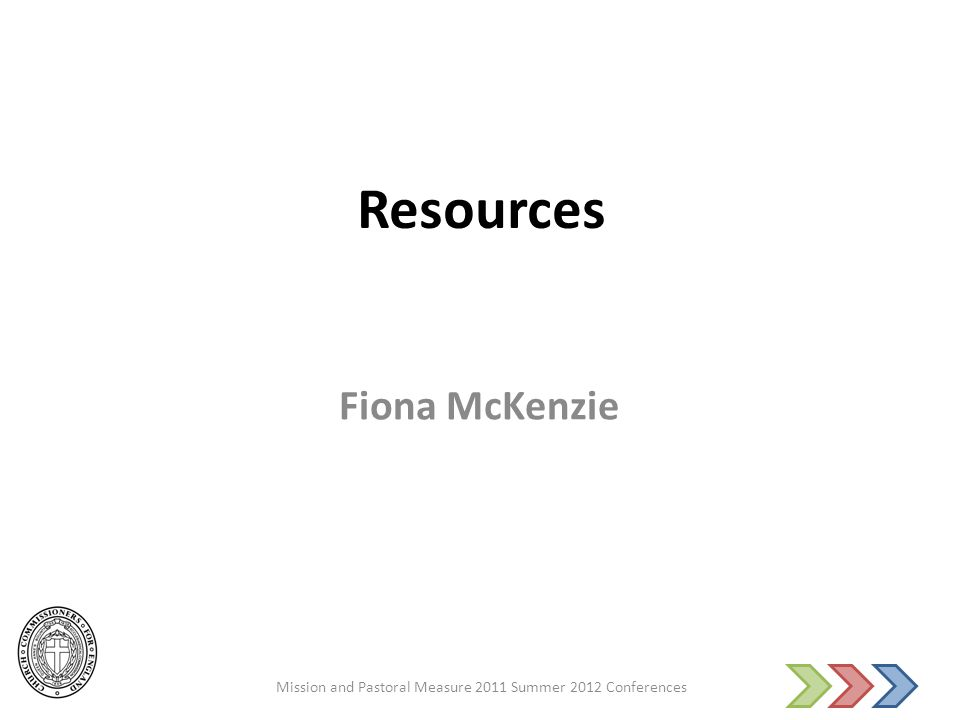 Resources Fiona McKenzie Mission and Pastoral Measure 2011 Summer 2012 Conferences