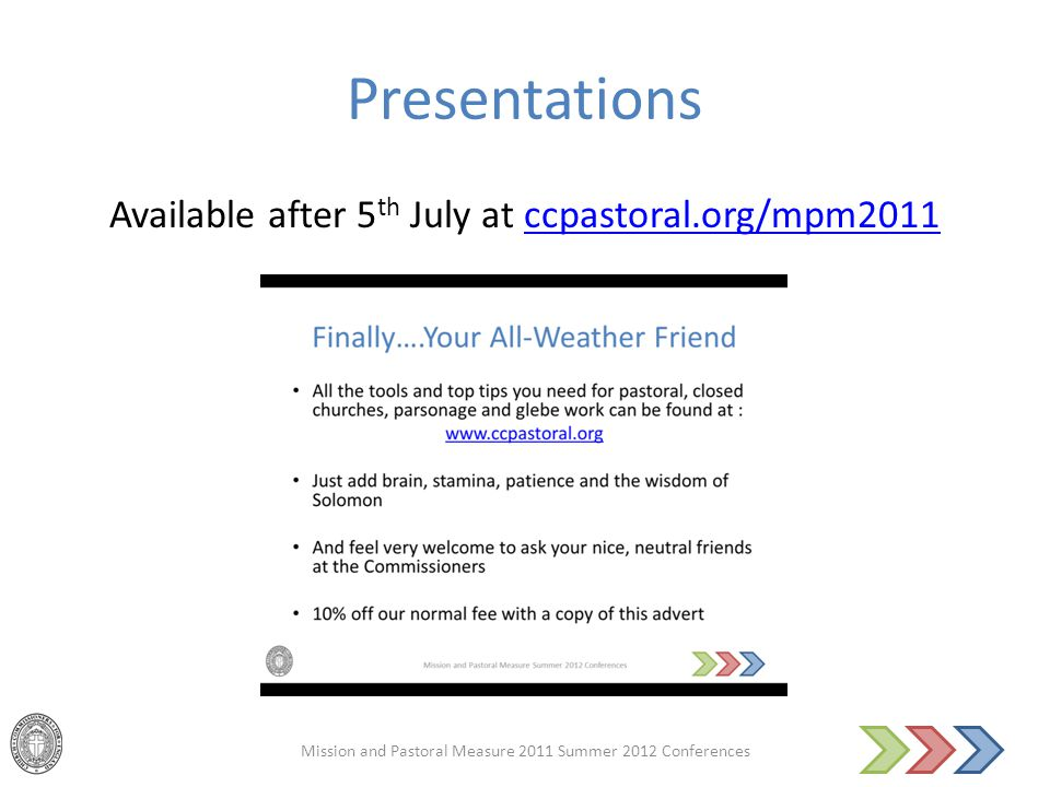 Presentations Available after 5 th July at ccpastoral.org/mpm2011ccpastoral.org/mpm2011 Mission and Pastoral Measure 2011 Summer 2012 Conferences