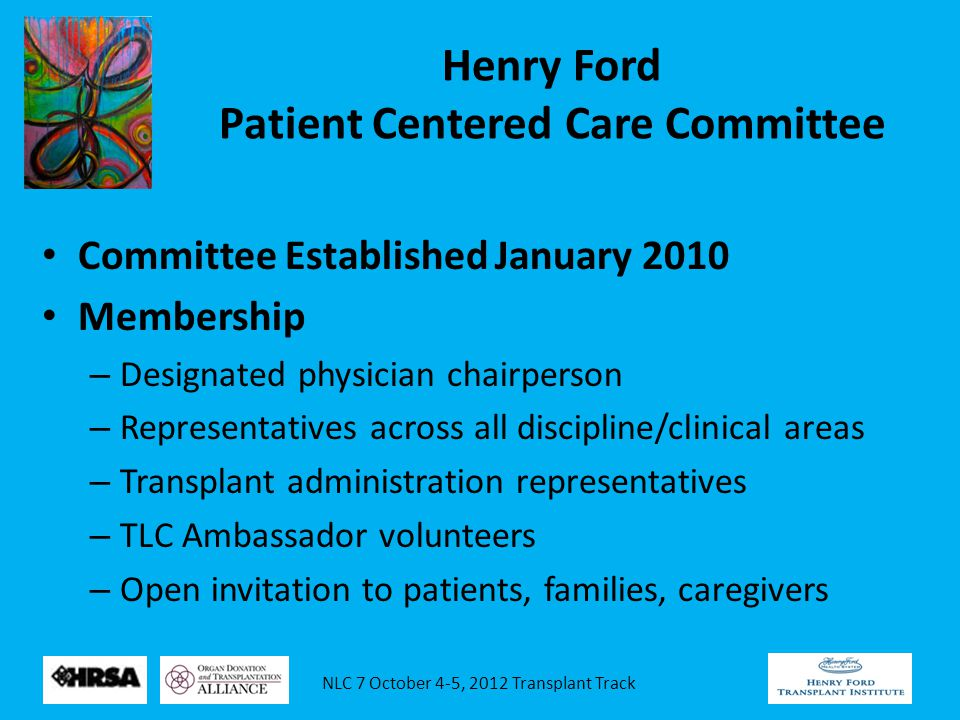 NLC 7 October 4-5, 2012 Transplant Track Henry Ford Patient Centered Care Committee Committee Established January 2010 Membership – Designated physici