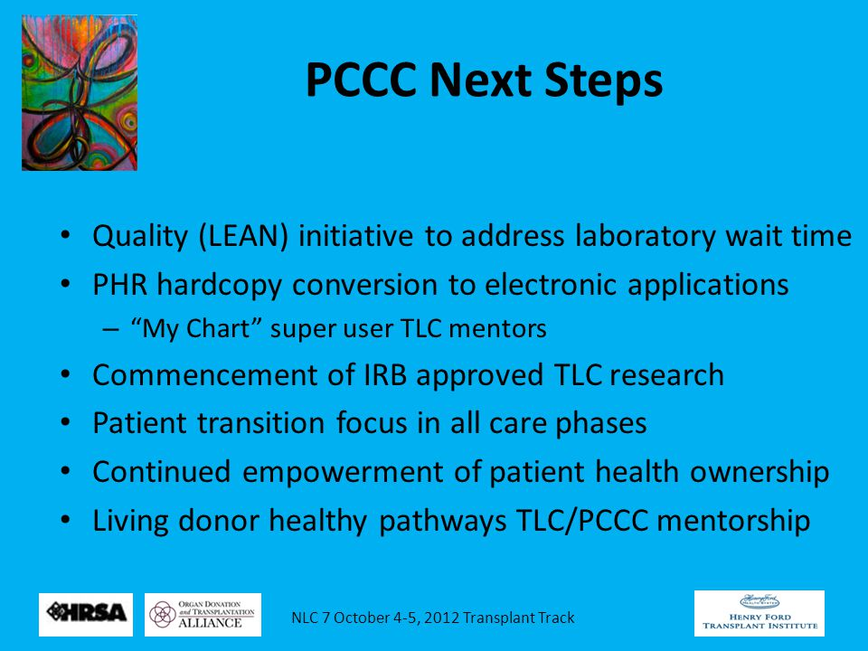 NLC 7 October 4-5, 2012 Transplant Track PCCC Next Steps Quality (LEAN) initiative to address laboratory wait time PHR hardcopy conversion to electron