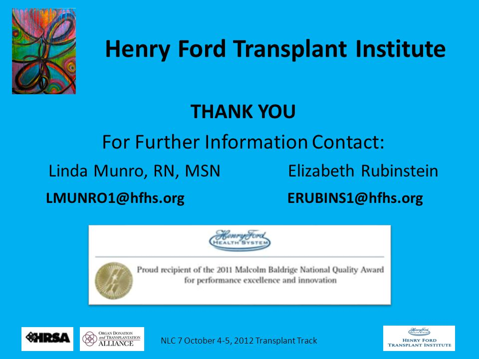 NLC 7 October 4-5, 2012 Transplant Track Henry Ford Transplant Institute THANK YOU For Further Information Contact: Linda Munro, RN, MSNElizabeth Rubinstein LMUNRO1@hfhs.org ERUBINS1@hfhs.org