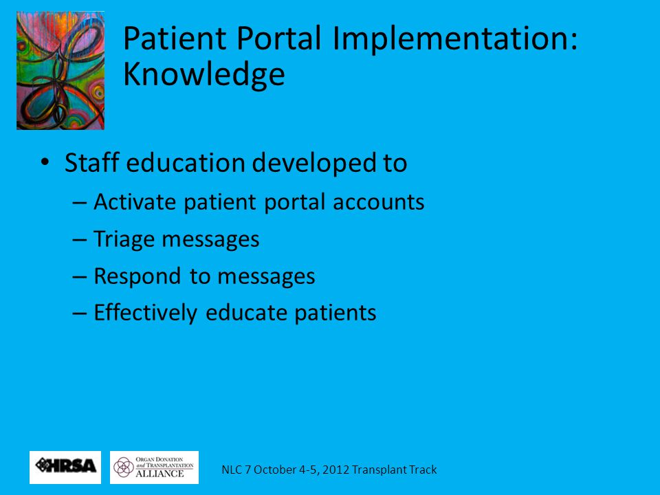 NLC 7 October 4-5, 2012 Transplant Track Staff education developed to – Activate patient portal accounts – Triage messages – Respond to messages – Eff