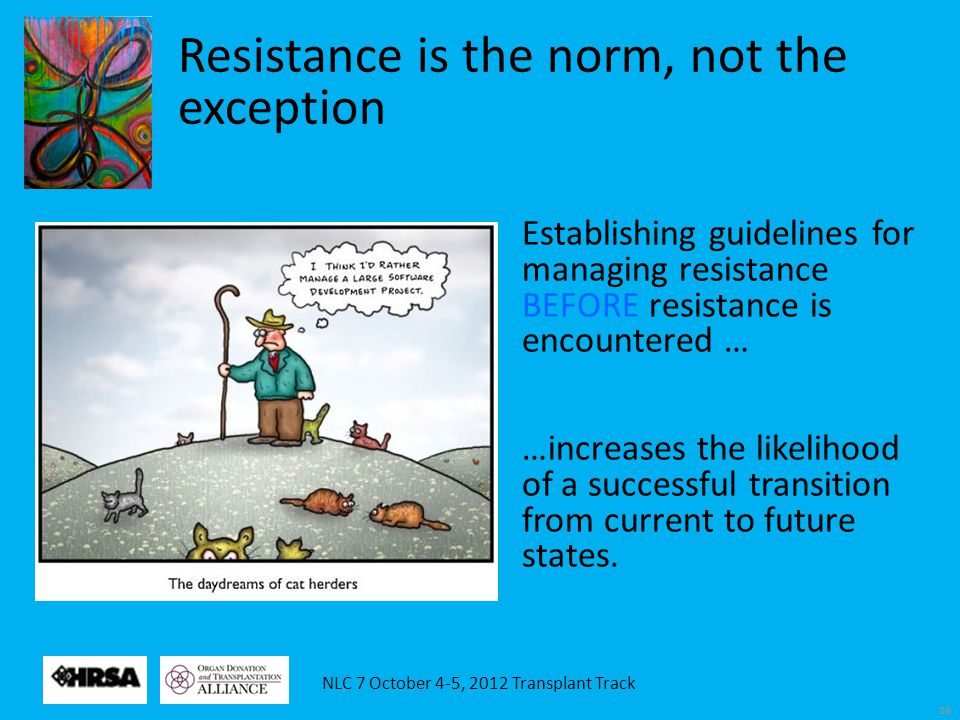 NLC 7 October 4-5, 2012 Transplant Track 38 Establishing guidelines for managing resistance BEFORE resistance is encountered … …increases the likeliho