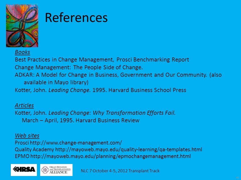 NLC 7 October 4-5, 2012 Transplant Track 46 Books Best Practices in Change Management, Prosci Benchmarking Report Change Management: The People Side o