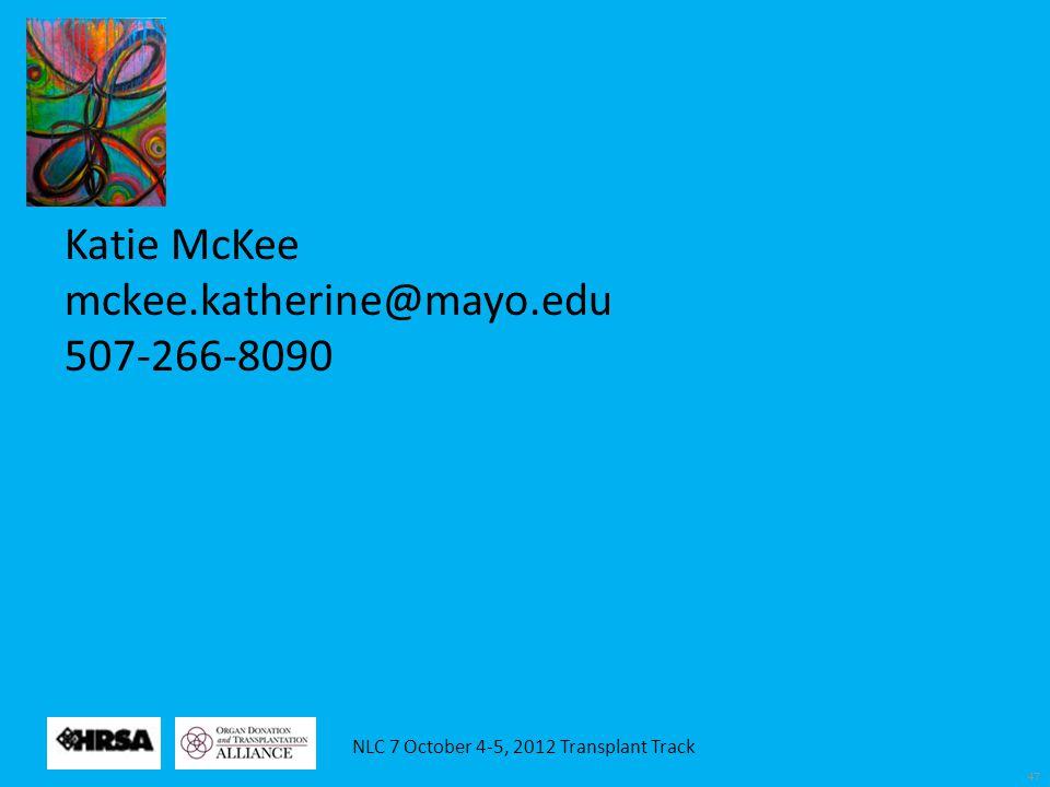 NLC 7 October 4-5, 2012 Transplant Track 47 Katie McKee mckee.katherine@mayo.edu 507-266-8090