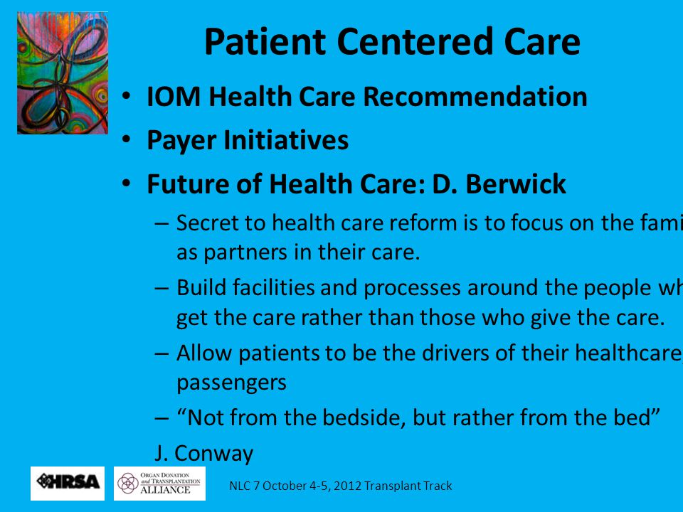 NLC 7 October 4-5, 2012 Transplant Track Patient Centered Care IOM Health Care Recommendation Payer Initiatives Future of Health Care: D.