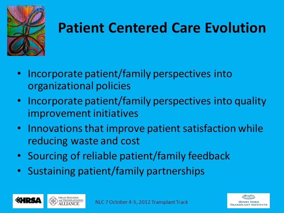 NLC 7 October 4-5, 2012 Transplant Track Establishing Henry Ford Patient Centered Care Committee Incorporation of Successful Patient Initiative -Transplant Living Community (TLC) established 2008 -On site volunteer mentorship program -Framework for engaging patients/families in total transplant experience from pre to post -Educational support and tools for transplant success -TLC ACES platform to compliment medical goals -Training Curriculum: HIPAA, patient safety, lifestyle versus medical, patient referral, empathic listening skills