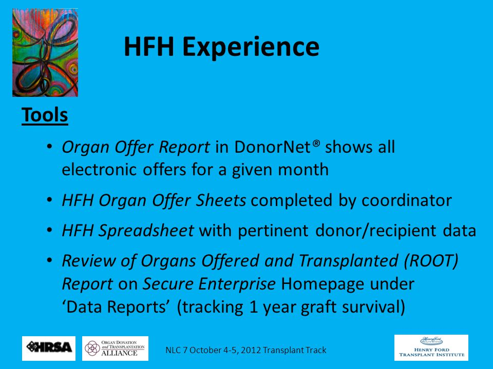 NLC 7 October 4-5, 2012 Transplant Track Tools Organ Offer Report in DonorNet® shows all electronic offers for a given month HFH Organ Offer Sheets co