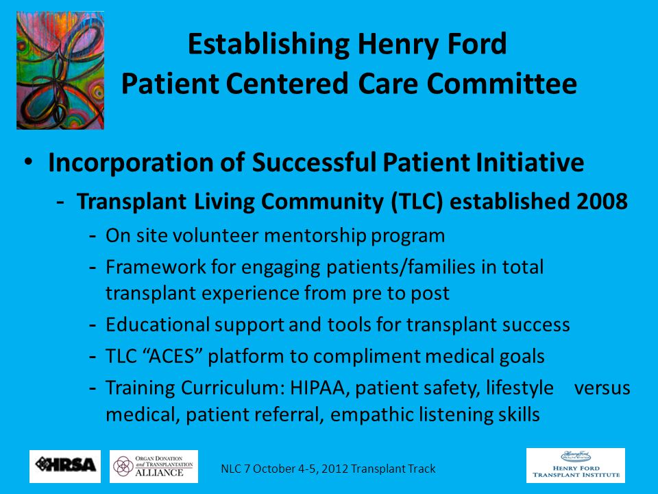 NLC 7 October 4-5, 2012 Transplant Track Establishing Henry Ford Patient Centered Care Committee Incorporation of Successful Patient Initiative -Trans